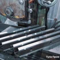 Качественно изготовим ножи для любого дробильного и измельчи, в Нижнем Новгороде